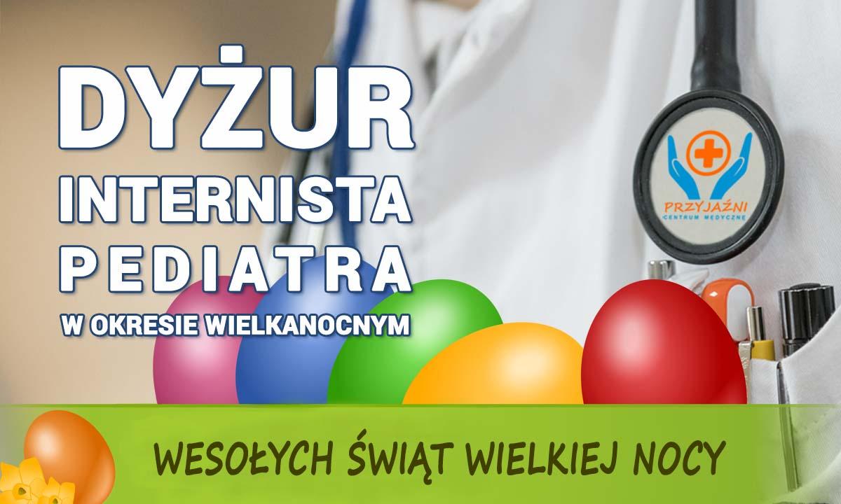 Dyżur w okresie wielkanocnym. Internista, pediatra - Wrocław. Przychodnia we Wrocławiu. Centrum Medyczne PRZYJAŹNI