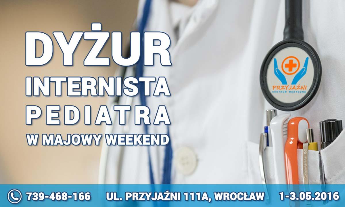 Dyżur - majowy weekend. Internista, pediatra - Wrocław. Przychodnia we Wrocławiu. Centrum Medyczne PRZYJAŹNI